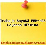 Trabajo Bogotá EBH-453 Cajeroa Oficina