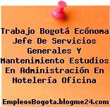 Trabajo Bogotá Ecónoma Jefe De Servicios Generales Y Mantenimiento Estudios En Administración En Hotelería Oficina