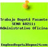 Trabajo Bogotá Pasante SENA &8211; Administrativo Oficina