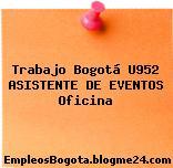 Trabajo Bogotá U952 ASISTENTE DE EVENTOS Oficina