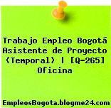 Trabajo Empleo Bogotá Asistente de Proyecto (Temporal)   [Q-265] Oficina
