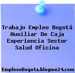 Trabajo Empleo Bogotá Auxiliar De Caja Experiencia Sector Salud Oficina