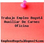Trabajo Empleo Bogotá Auxiliar De Carnes Oficina