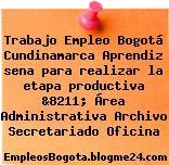 Trabajo Empleo Bogotá Cundinamarca Aprendiz sena para realizar la etapa productiva &8211; Área Administrativa Archivo Secretariado Oficina