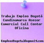 Trabajo Empleo Bogotá Cundinamarca Asesor Comercial Call Center Oficina