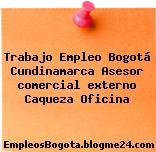 Trabajo Empleo Bogotá Cundinamarca Asesor comercial externo caqueza Oficina