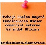 Trabajo Empleo Bogotá Cundinamarca Asesor comercial externo Girardot Oficina