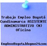 Trabajo Empleo Bogotá Cundinamarca ASISTENTE ADMINISTRATIVO (N) Oficina