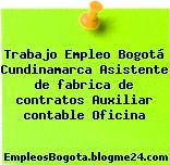 Trabajo Empleo Bogotá Cundinamarca Asistente de fabrica de contratos Auxiliar contable Oficina