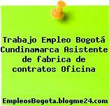 Trabajo Empleo Bogotá Cundinamarca Asistente de fabrica de contratos Oficina