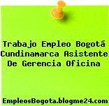 Trabajo Empleo Bogotá Cundinamarca Asistente De Gerencia Oficina