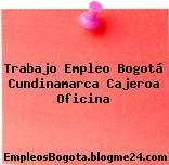 Trabajo Empleo Bogotá Cundinamarca Cajeroa Oficina