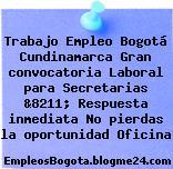 Trabajo Empleo Bogotá Cundinamarca Gran convocatoria Laboral para Secretarias &8211; Respuesta inmediata No pierdas la oportunidad Oficina