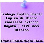 Trabajo Empleo Bogotá Empleo de Asesor comercial externo Bogotá | (KVK-422) Oficina