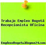 Trabajo Empleo Bogotá Recepcionista Oficina