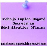 Trabajo Empleo Bogotá Secretaria Adminitrativa Oficina