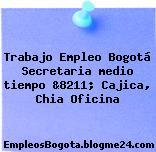 Trabajo Empleo Bogotá Secretaria medio tiempo &8211; Cajica, Chia Oficina