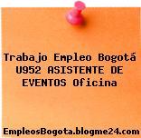 Trabajo Empleo Bogotá U952 ASISTENTE DE EVENTOS Oficina