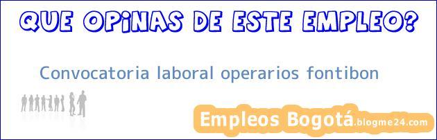 Convocatoria laboral operarios fontibon
