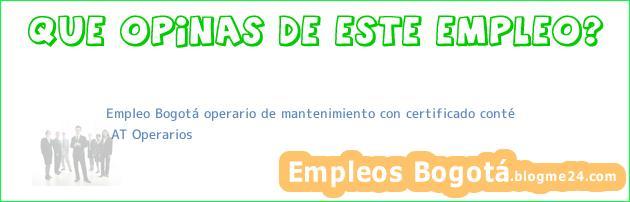 Empleo Bogotá operario de mantenimiento con certificado conté | AT Operarios