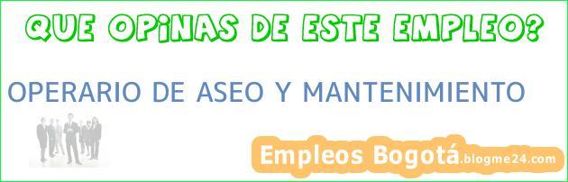 OPERARIO DE ASEO Y MANTENIMIENTO
