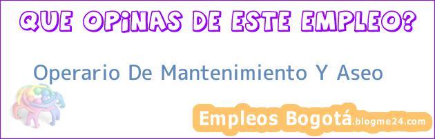 OPERARIO DE MANTENIMIENTO Y ASEO