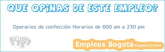 Operarios de confección Horarios de 600 am a 230 pm