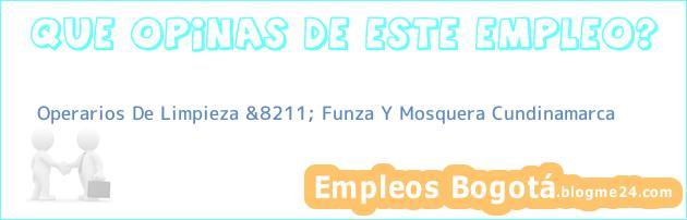 Operarios De Limpieza &8211; Funza Y Mosquera Cundinamarca