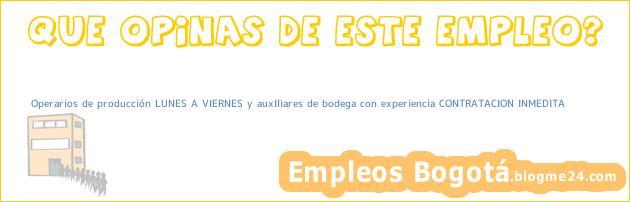 Operarios de producción LUNES A VIERNES y auxIliares de bodega con experiencia CONTRATACION INMEDITA