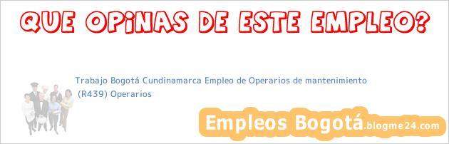 Trabajo Bogotá Cundinamarca Empleo de Operarios de mantenimiento | (R439) Operarios