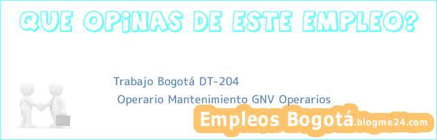 Trabajo Bogotá DT-204   Operario Mantenimiento GNV Operarios