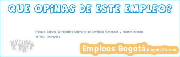 Trabajo Bogotá Se requiere Operario de Servicios Generales y Mantenimiento | WF631 Operarios