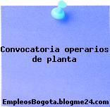 Convocatoria operarios de planta