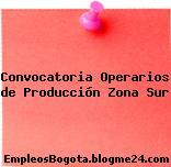 Convocatoria Operarios de Producción Zona Sur