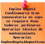 Empleo Bogotá Cundinamarca Gran convocatoria en sopo se requiere Aseo toderos jardineros Operarios técnico de mantenimiento Operarios