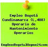 Empleo Bogotá Cundinamarca (L.488) Operario de Mantenimiento Operarios