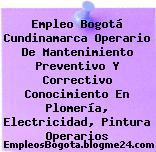 Empleo Bogotá Cundinamarca Operario De Mantenimiento Preventivo Y Correctivo Conocimiento En Plomería, Electricidad, Pintura Operarios