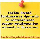 Empleo Bogotá Cundinamarca Operario de mantenimiento sector metalmecanico automotriz Operarios