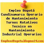 Empleo Bogotá Cundinamarca Operario de Mantenimiento Turnos Rotativos Tecnico en Mantenimiento Industrial Operarios