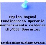 Empleo Bogotá Cundinamarca Operario mantenimiento calderas [M.483] Operarios