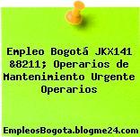 Empleo Bogotá JKX141 &8211; Operarios de Mantenimiento Urgente Operarios