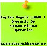 Empleo Bogotá LS040 | Operario De Mantenimiento Operarios