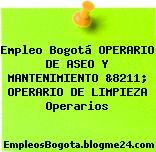 Empleo Bogotá OPERARIO DE ASEO Y MANTENIMIENTO &8211; OPERARIO DE LIMPIEZA Operarios
