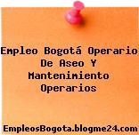 Empleo Bogotá Operario De Aseo Y Mantenimiento Operarios