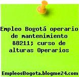 Empleo Bogotá operario de mantenimiento &8211; curso de alturas Operarios