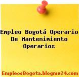 Empleo Bogotá Operario De Mantenimiento Operarios