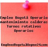 Empleo Bogotá Operario mantenimiento calderas Turnos rotativos Operarios