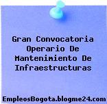 Gran Convocatoria Operario De Mantenimiento De Infraestructuras