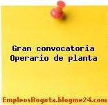 Gran convocatoria Operario de planta