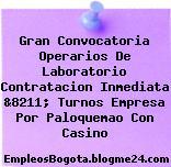 Gran Convocatoria Operarios De Laboratorio Contratacion Inmediata &8211; Turnos Empresa Por Paloquemao Con Casino